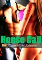 House Call - The Babysitter and the Doctor Erotica ebook by