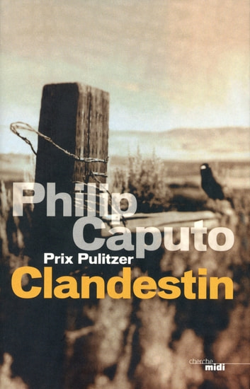 Clandestin ebook by Philip CAPUTO