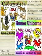 Cat Humor Book & Unicorns Are Jerks - A Funny Poem Book For Kids - 2 in 1 Compilation Of Volume 1 & Volume 2 - Just Really Big Jerks Series ebook by