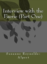 Interview With the Faerie (Part I) ebook by Suzanne Reynolds-Alpert