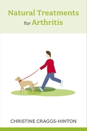Natural Treatments for Arthritis ebook by Christine Craggs-Hinton
