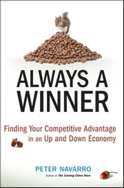 Always a Winner - Finding Your Competitive Advantage in an Up and Down Economy ebook by Peter Navarro
