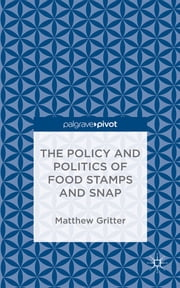 The Policy and Politics of Food Stamps and SNAP ebook by Matthew Gritter
