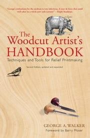 The Woodcut Artist's Handbook: Techniques and Tools for Relief Printmaking ebook by Walker, George
