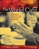The World Café - Shaping Our Futures Through Conversations That Matter ebook by Juanita Brown, David Isaacs, World Cafe Community