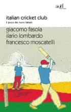 Italian Cricket Club ebook by Ilario Lombardo, Giacomo Fasola, Francesco Moscatelli