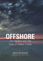 Offshore - Tax Havens and the Rule of Global Crime ebook by Alain Deneault