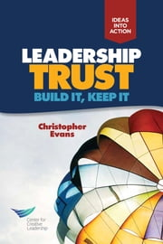 Leadership Trust: Build It, Keep It ebook by Evans, Christopher