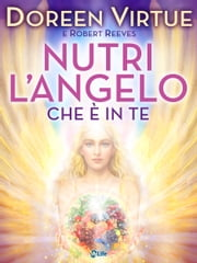 Nutri l'Angelo che è in Te - Nutrition for Intuition ebook by Doreen Virtue, Robert Reeves