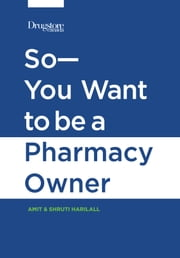 So—You Want to be a Pharmacy Owner ebook by Shruti Harilal,Amit Harilal