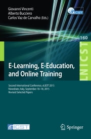 E-Learning, E-Education, and Online Training - Second International Conference, eLEOT 2015, Novedrate, Italy, September 16-18, 2015, Revised Selected Papers ebook by Giovanni Vincenti,Alberto Bucciero,Carlos Vaz de Carvalho