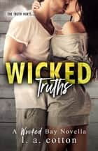 Wicked Truths - A Wicked Bay Novella ebook by L A Cotton