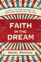 Faith in the Dream ebook by Deval Patrick