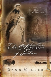 The Other Side of Jordan - The Journal of Callie McGregor series, Book 2 ebook by Dawn Miller