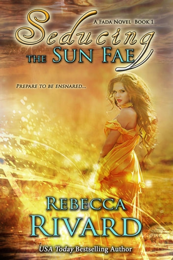 Seducing the Sun Fae: A Fada Novel, Book 1 - The Fada Shapeshifter Series, #1 ebook by Rebecca Rivard