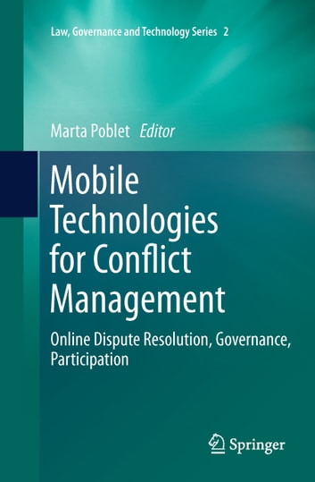 Mobile Technologies for Conflict Management - Online Dispute Resolution, Governance, Participation ebook by