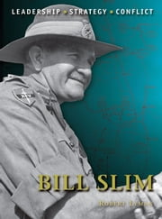 Bill Slim ebook by Robert Lyman,Mr Peter Dennis