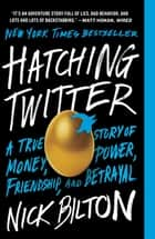 Hatching Twitter - A True Story of Money, Power, Friendship, and Betrayal eBook by Nick Bilton