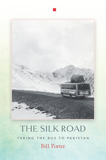 The Silk Road - Taking the Bus to Pakistan ebook by Bill Porter