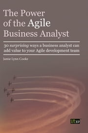 The Power of the Agile Business Analyst - 30 surprising ways a business analyst can add value to your Agile development team ebook by Jamie Lynn Cooke, BSc Engineering Psychology