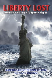 Liberty Lost: America's History of Slippery Slopes ebook by Gary Brown