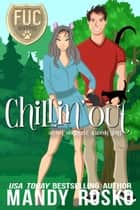 Chillin' Out - FUC Academy, #17 ebook by Mandy Rosko
