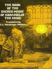 The Book of the Sacred Magic of Abramelin the Mage ebook by