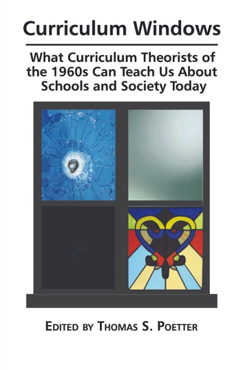 Curriculum Windows - What Curriculum Theorists of the 1960s Can Teach Us about Schools and Society Today ebook by