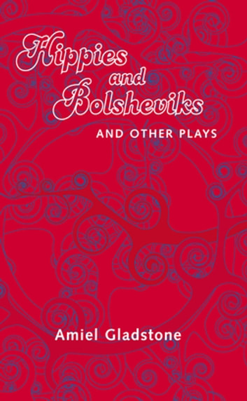 Hippies and Bolsheviks - and Other Plays ebook by Amiel Gladstone