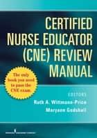 Certified Nurse Educator (CNE) Review Manual ebook by Dr. Maryann Godshall, PhD, RN,...