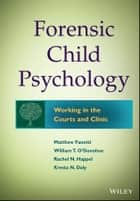 Forensic Child Psychology - Working in the Courts and Clinic ebook by Matthew Fanetti, Rachel Fondren-Happel, Kresta N. Daly,...