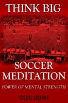 Soccer Meditation- Power of Mental Strength ebook by Oleg Lejnin