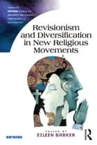 Revisionism and Diversification in New Religious Movements ebook by Eileen Barker