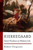 Kierkegaard: Great Thinkers on Modern Life ebook by Robert Ferguson