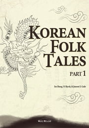 Korean Folk Tales Part 1 (Illustrated) ebook by Im Bang, Yi Ryuk, James S. Gale