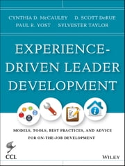 Experience-Driven Leader Development - Models, Tools, Best Practices, and Advice for On-the-Job Development ebook by Cynthia D. McCauley,D. Scott Derue,Paul R. Yost,Sylvester Taylor
