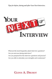 Your Next Interview - Tips for before, during and after the Interview ebook by Glenn A. Druhot