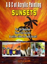 A B C of Acrylic Painting-Sunsets ebook by Guy Wann