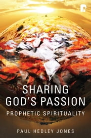 Sharing God's Passion: Prophetic Spirituality ebook by Paul Hedley Jones
