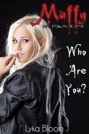 Muffy the Demon Slayer: Who Are You? ebook by Lyka Bloom
