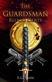 The Guardsman: Book 2: Blood Debts ebook by R.G. Taark