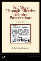 Sell More Through Effective Technical Presentations, 2nd Edition ebook by Paul Gruhn