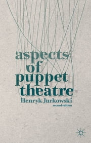 Aspects of Puppet Theatre ebook by Henryk Jurkowski,Penny Francis, MBE