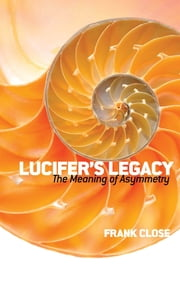 Lucifer's Legacy - The Meaning of Asymmetry ebook by Frank Close