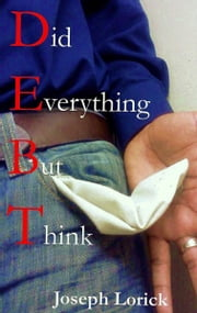 Did Everything But Think: D.E.B.T. ebook by Joseph Lorick