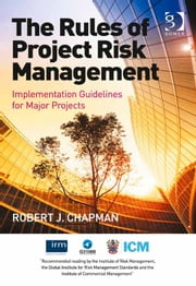 The Rules of Project Risk Management - Implementation Guidelines for Major Projects ebook by Mr Robert James Chapman