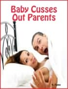 Baby Cusses Out Parents ebook by H. Funny
