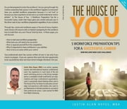 The House of You - 5 Workforce Preparation Tips For A Successful Career ebook by Justin Alan Hayes
