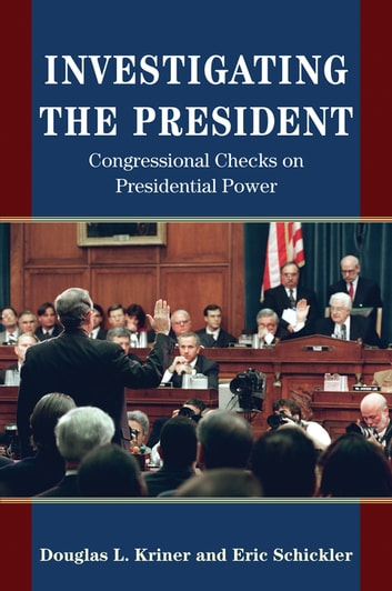 Investigating the President - Congressional Checks on Presidential Power ebook by Eric Schickler,Douglas L. Kriner