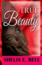 True Beauty ebook by Shelia E. Bell